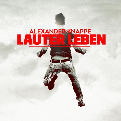 Alexander Knappe - Lauter Leben